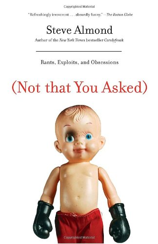 Review: (Not that You Asked: rants, exploits, and obsessions) by Steve Almond