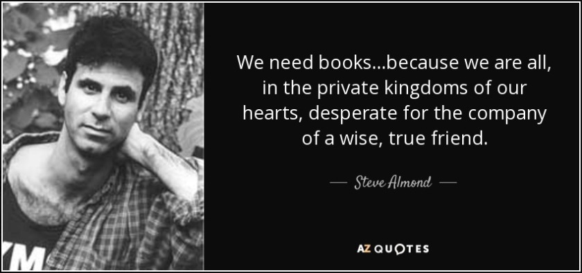 quote-we-need-books-because-we-are-all-in-the-private-kingdoms-of-our-hearts-desperate-for-steve-almond-49-21-45